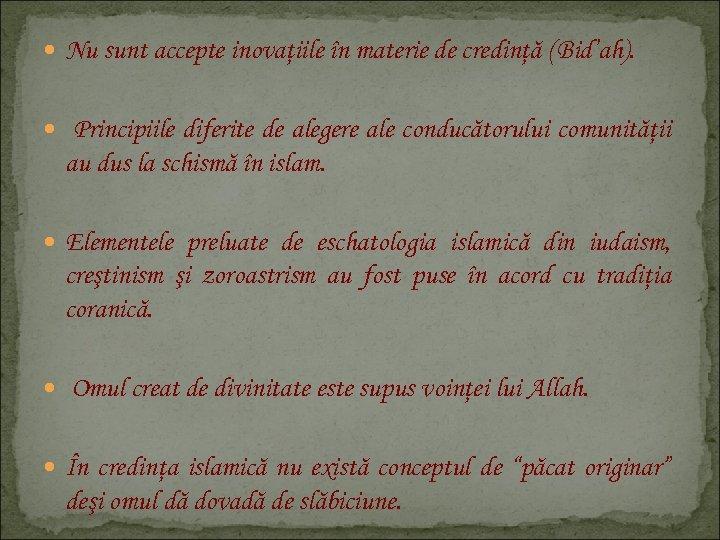 Nu sunt accepte inovaţiile în materie de credinţă (Bid'ah). Principiile diferite de alegere