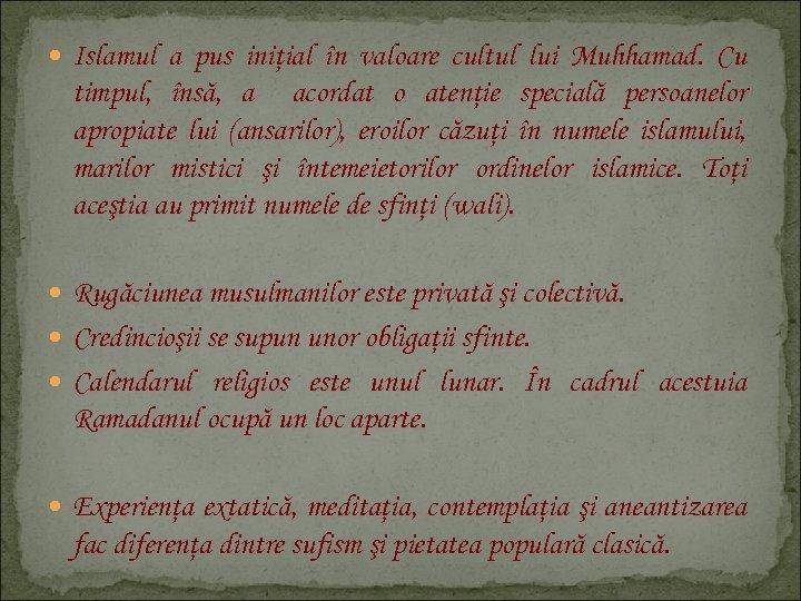 Islamul a pus iniţial în valoare cultul lui Muhhamad. Cu timpul, însă, a