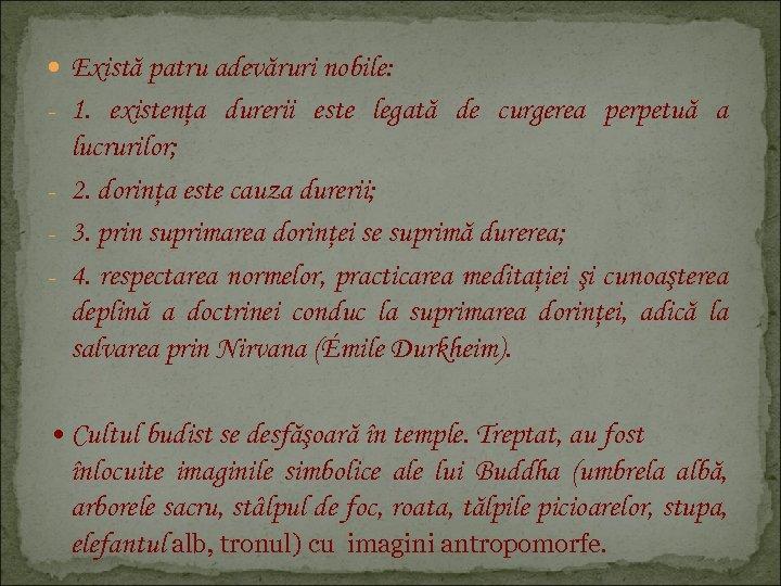 Există patru adevăruri nobile: - 1. existenţa durerii este legată de curgerea perpetuă