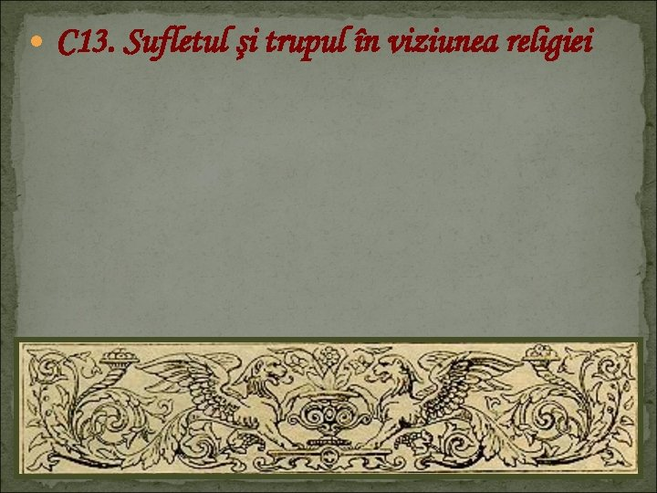 C 13. Sufletul şi trupul în viziunea religiei