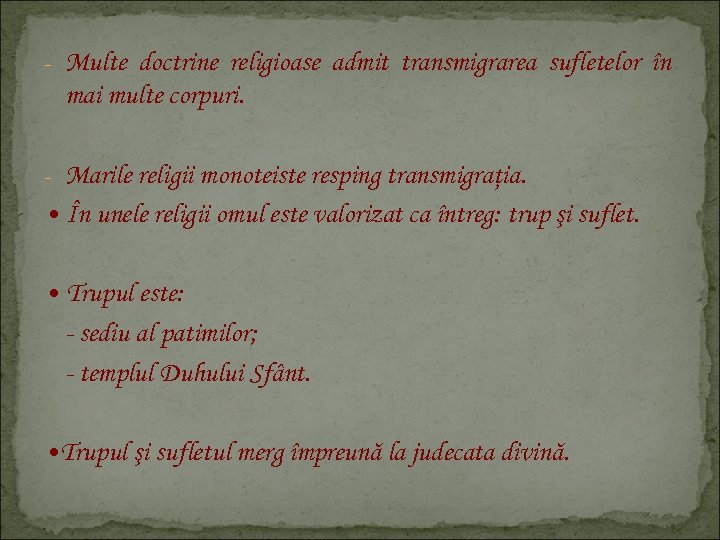 - Multe doctrine religioase admit transmigrarea sufletelor în mai multe corpuri. - Marile religii