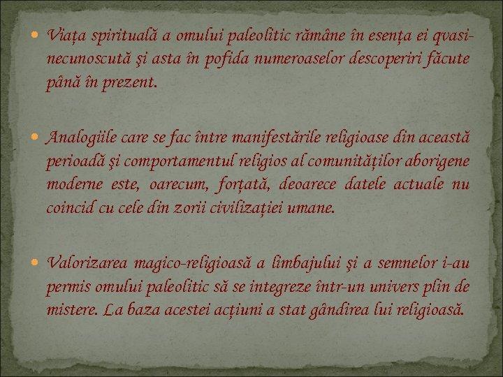 Viaţa spirituală a omului paleolitic rămâne în esenţa ei qvasi- necunoscută şi asta