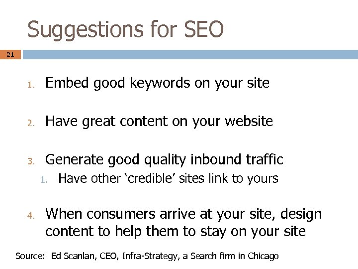 Suggestions for SEO 21 1. Embed good keywords on your site 2. Have great