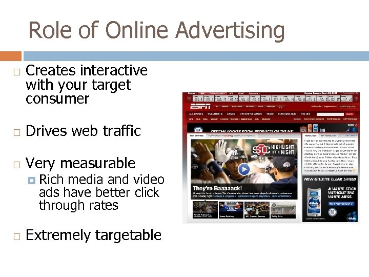 Role of Online Advertising Creates interactive with your target consumer Drives web traffic Very