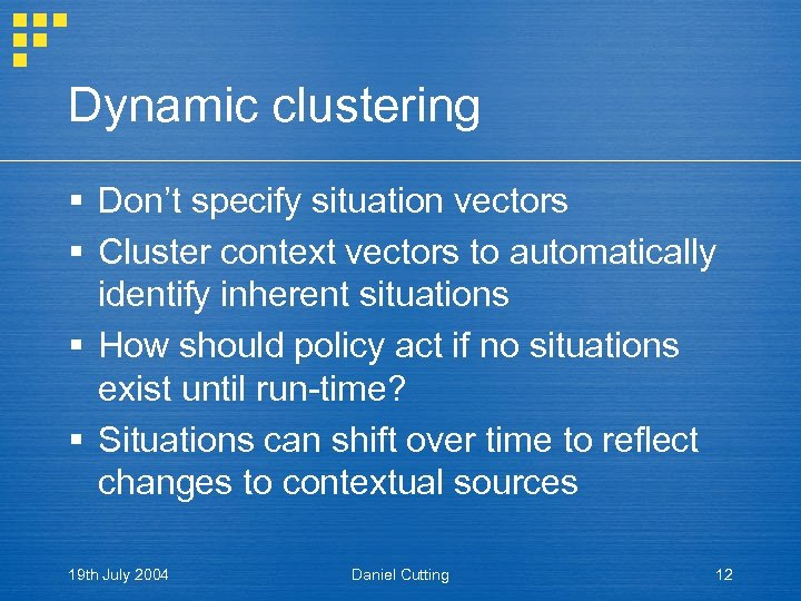 Dynamic clustering § Don't specify situation vectors § Cluster context vectors to automatically identify