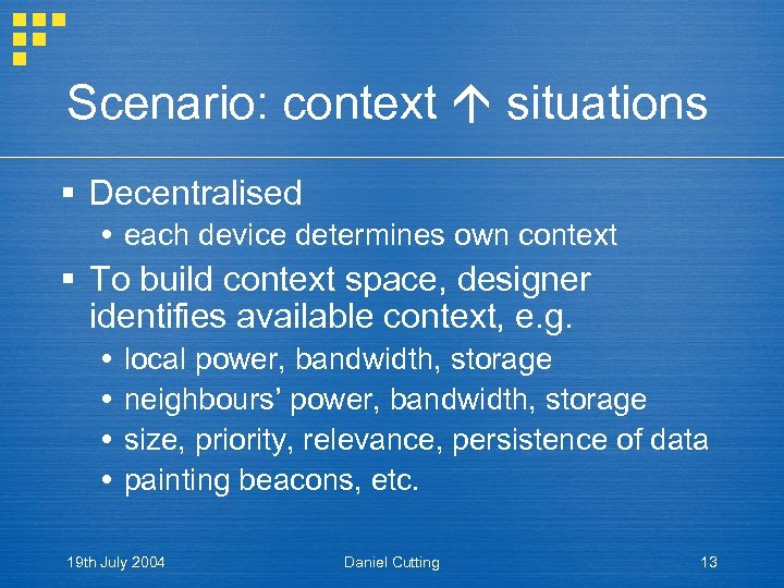 Scenario: context situations § Decentralised each device determines own context § To build context