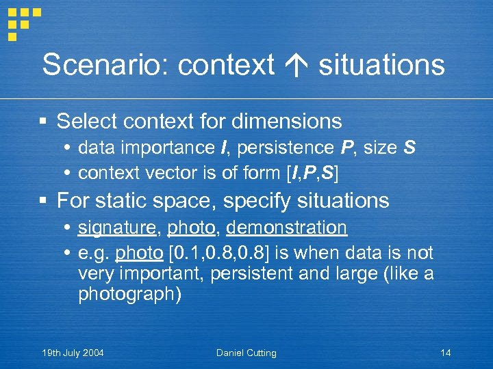 Scenario: context situations § Select context for dimensions data importance I, persistence P, size