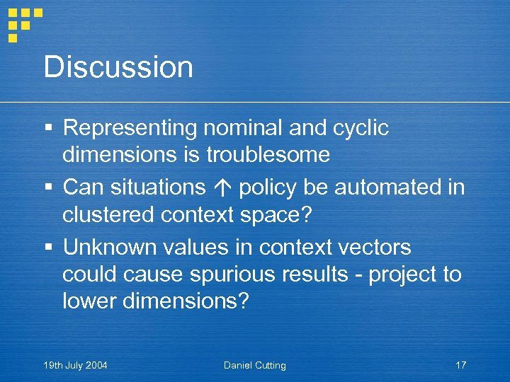 Discussion § Representing nominal and cyclic dimensions is troublesome § Can situations policy be
