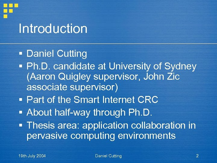 Introduction § Daniel Cutting § Ph. D. candidate at University of Sydney (Aaron Quigley