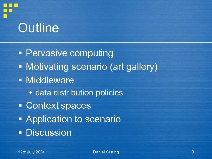 Outline § Pervasive computing § Motivating scenario (art gallery) § Middleware data distribution policies