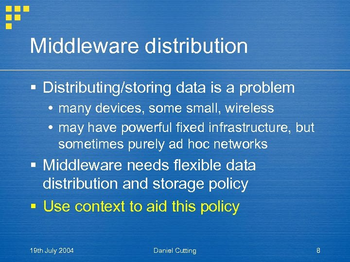 Middleware distribution § Distributing/storing data is a problem many devices, some small, wireless may