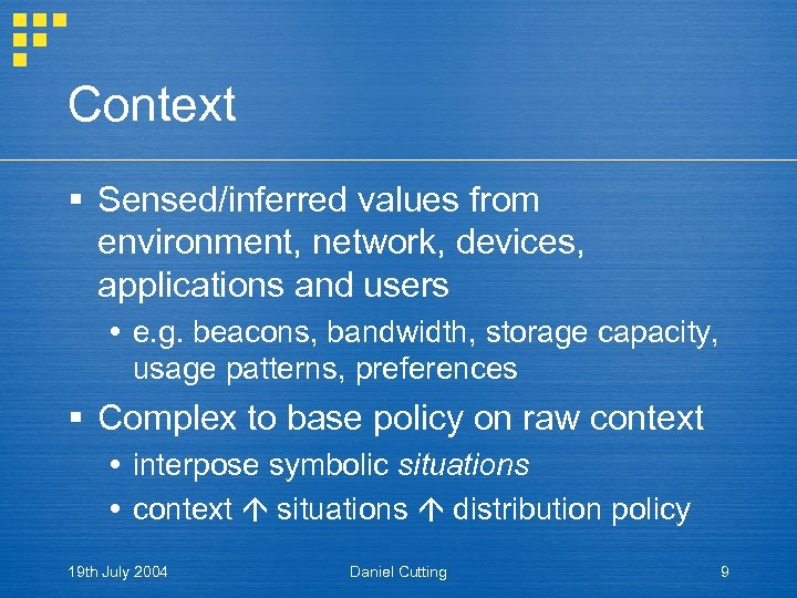 Context § Sensed/inferred values from environment, network, devices, applications and users e. g. beacons,