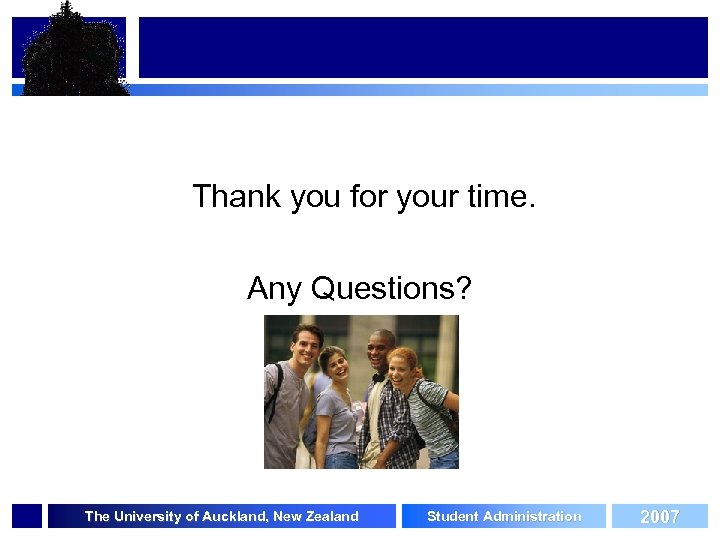 Thank you for your time. Any Questions? The University of Auckland, New Zealand Student