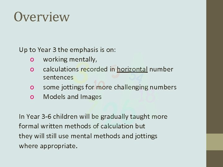 Overview Up to Year 3 the emphasis is on: o working mentally, o calculations