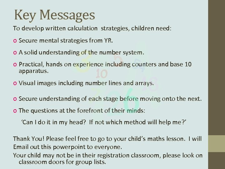 Key Messages To develop written calculation strategies, children need: o Secure mental strategies from