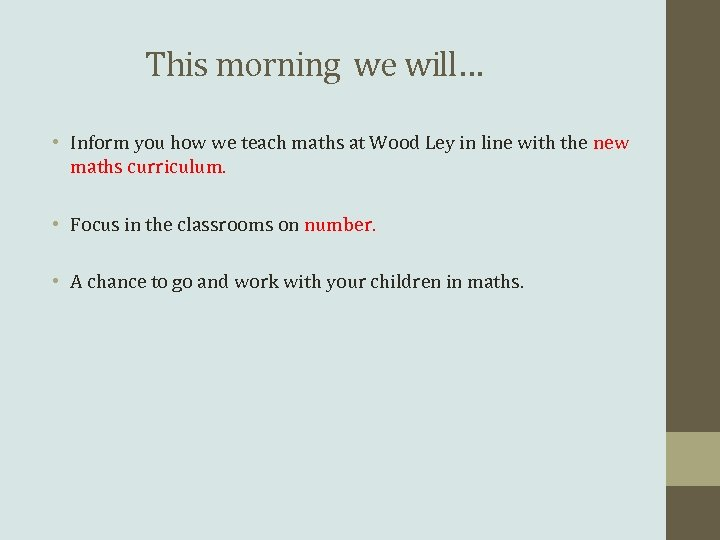 This morning we will… • Inform you how we teach maths at Wood Ley