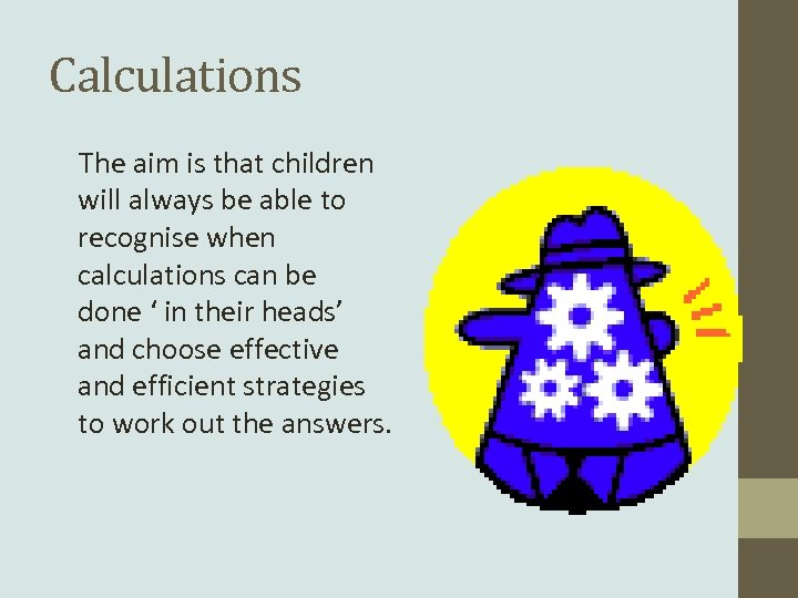Calculations The aim is that children will always be able to recognise when calculations