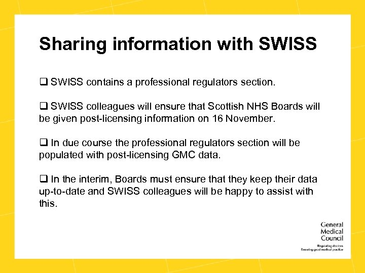 Sharing information with SWISS q SWISS contains a professional regulators section. q SWISS colleagues