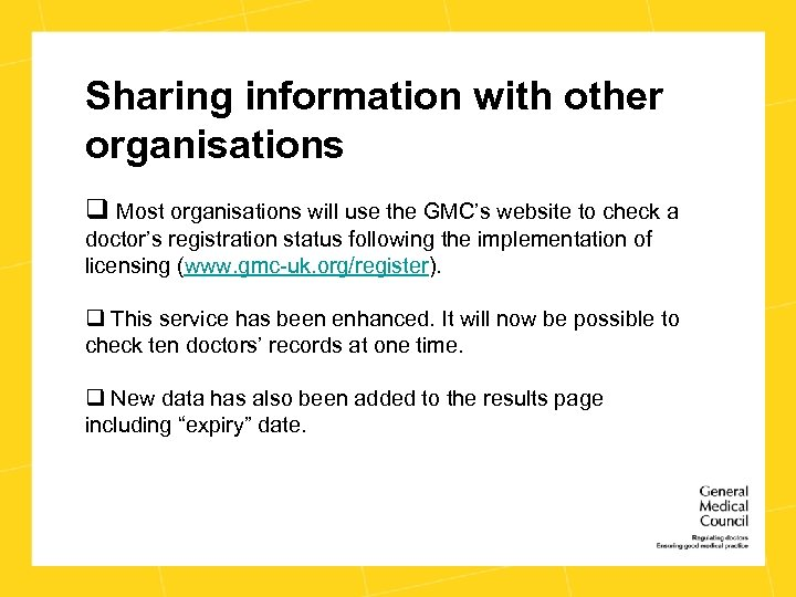 Sharing information with other organisations q Most organisations will use the GMC's website to