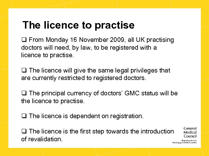 The licence to practise q From Monday 16 November 2009, all UK practising doctors