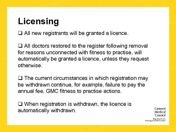 Licensing q All new registrants will be granted a licence. q All doctors restored