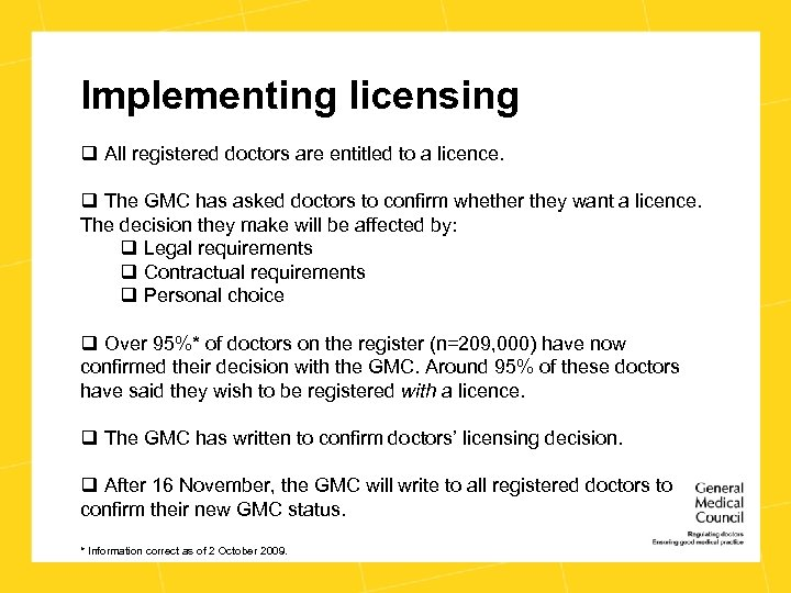 Implementing licensing q All registered doctors are entitled to a licence. q The GMC
