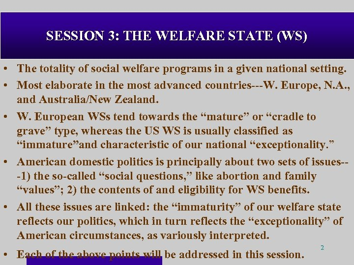 SESSION 3: THE WELFARE STATE (WS) • The totality of social welfare programs in