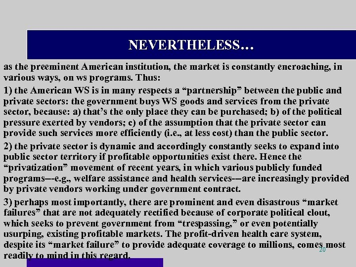 NEVERTHELESS… as the preeminent American institution, the market is constantly encroaching, in various ways,