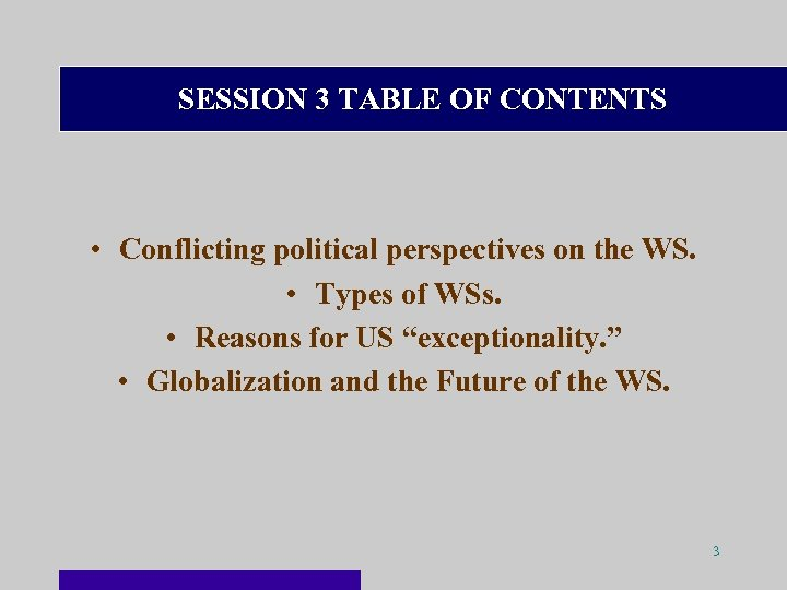 SESSION 3 TABLE OF CONTENTS • Conflicting political perspectives on the WS. • Types