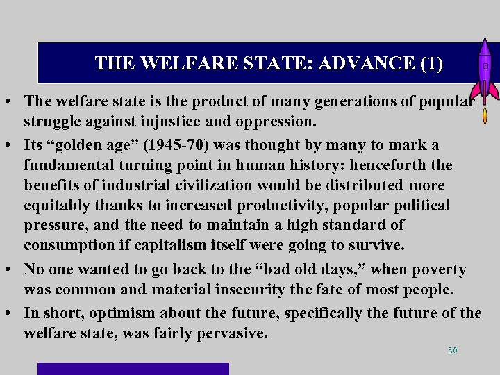 THE WELFARE STATE: ADVANCE (1) • The welfare state is the product of many