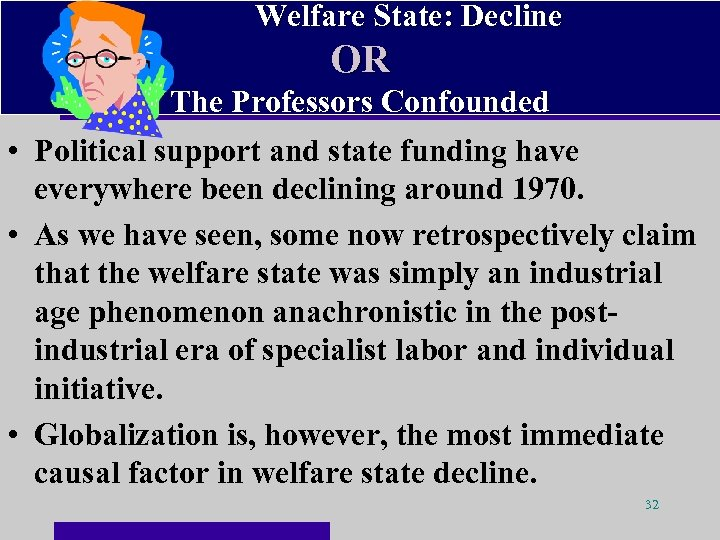 Welfare State: Decline OR The Professors Confounded • Political support and state funding have