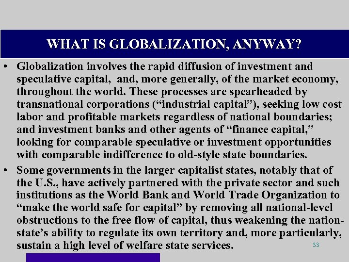 WHAT IS GLOBALIZATION, ANYWAY? • Globalization involves the rapid diffusion of investment and speculative