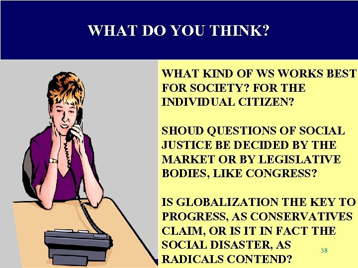WHAT DO YOU THINK? WHAT KIND OF WS WORKS BEST FOR SOCIETY? FOR THE