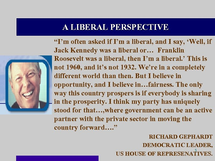 "A LIBERAL PERSPECTIVE ""I'm often asked if I'm a liberal, and I say, 'Well,"
