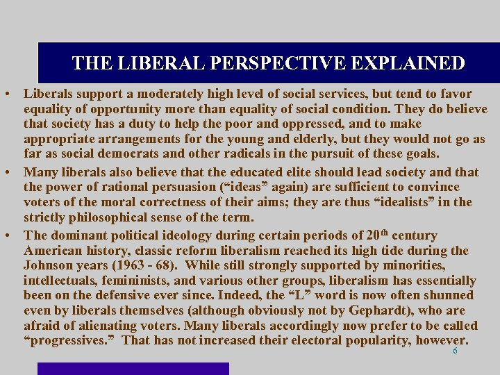 THE LIBERAL PERSPECTIVE EXPLAINED • Liberals support a moderately high level of social services,