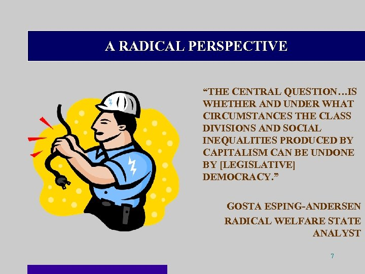 "A RADICAL PERSPECTIVE ""THE CENTRAL QUESTION…IS WHETHER AND UNDER WHAT CIRCUMSTANCES THE CLASS DIVISIONS"