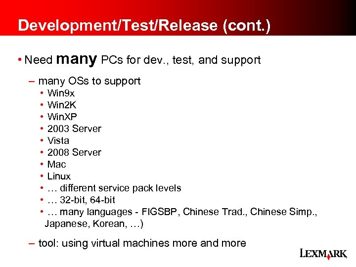 Development/Test/Release (cont. ) • Need many PCs for dev. , test, and support –