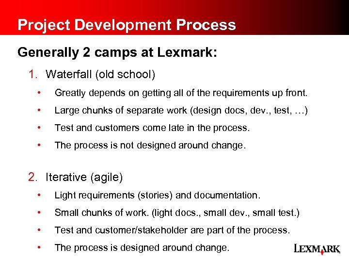 Project Development Process Generally 2 camps at Lexmark: 1. Waterfall (old school) • Greatly