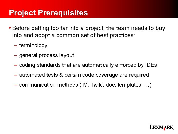 Project Prerequisites • Before getting too far into a project, the team needs to