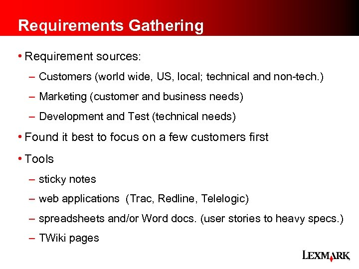 Requirements Gathering • Requirement sources: – Customers (world wide, US, local; technical and non-tech.