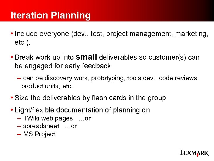 Iteration Planning • Include everyone (dev. , test, project management, marketing, etc. ). •