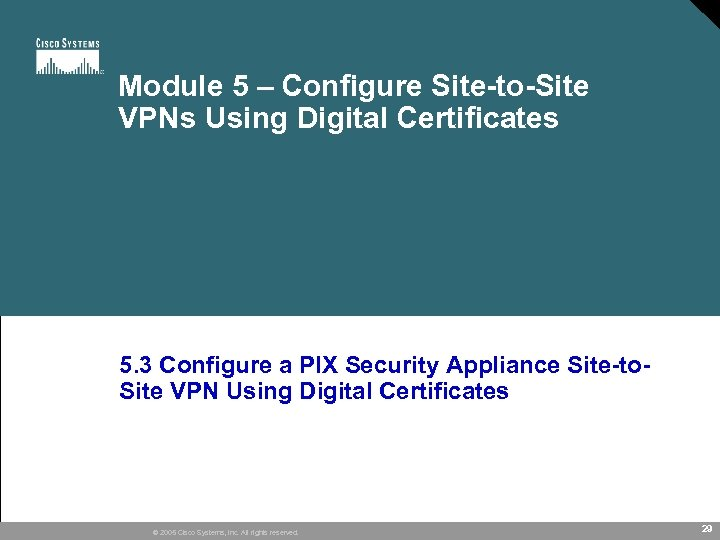 Module 5 – Configure Site-to-Site VPNs Using Digital Certificates 5. 3 Configure a PIX