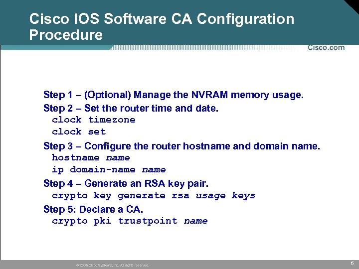 Cisco IOS Software CA Configuration Procedure Step 1 – (Optional) Manage the NVRAM memory