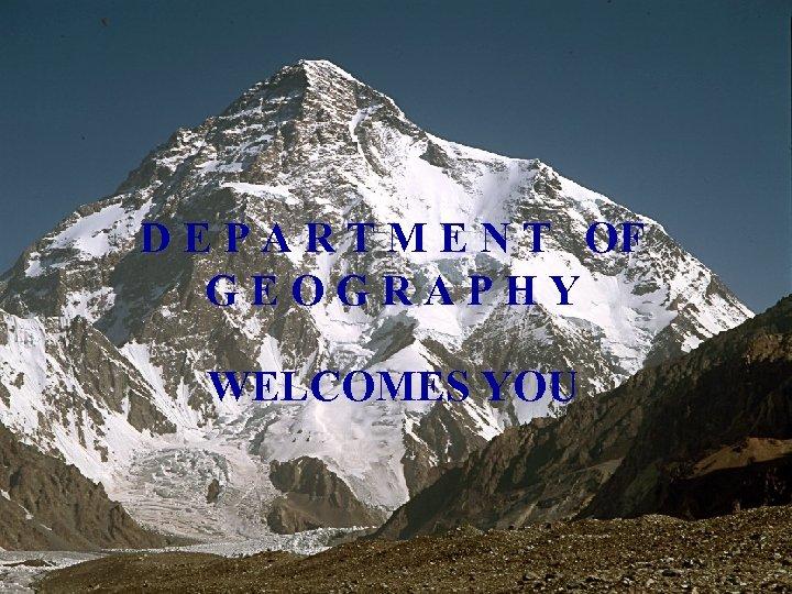 D E P A R T M E N T OF GEOGRAPHY WELCOMES YOU