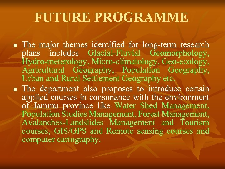 FUTURE PROGRAMME n n The major themes identified for long-term research plans includes Glacial-Fluvial