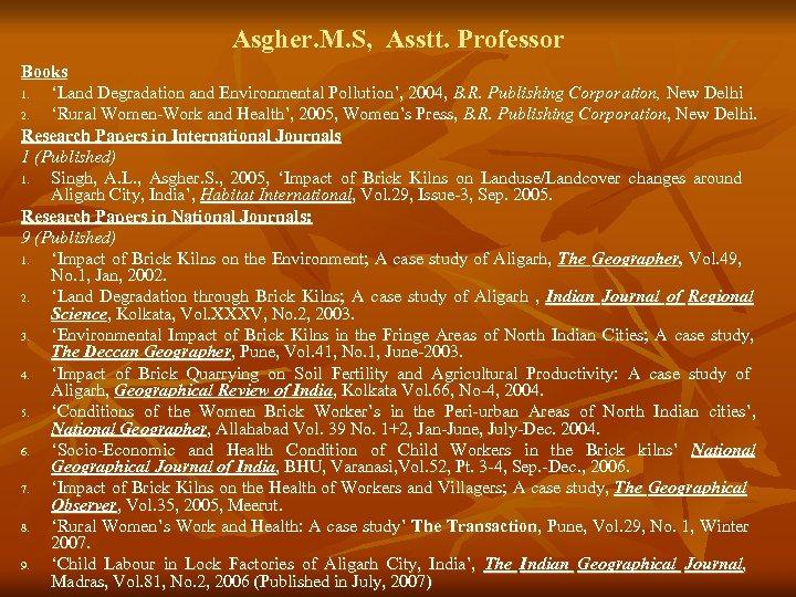 Asgher. M. S, Asstt. Professor Books 1. 'Land Degradation and Environmental Pollution', 2004, B.