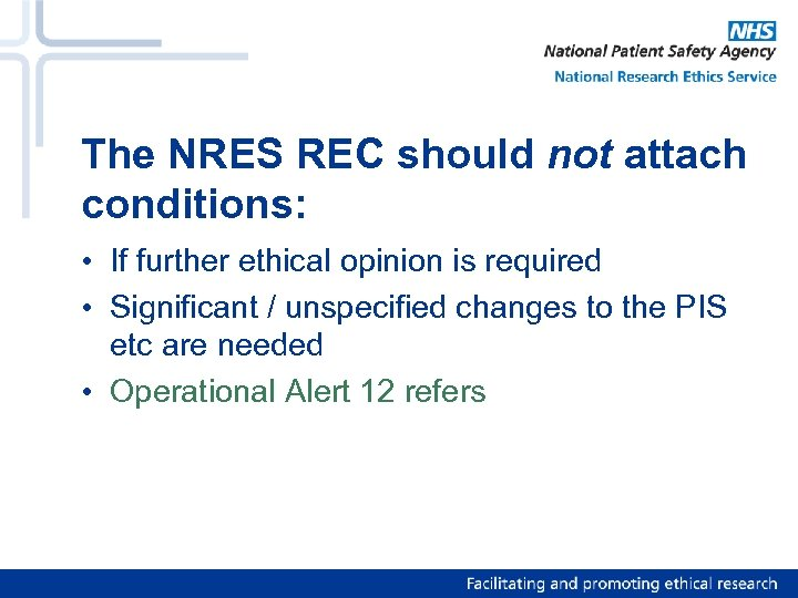 The NRES REC should not attach conditions: • If further ethical opinion is required