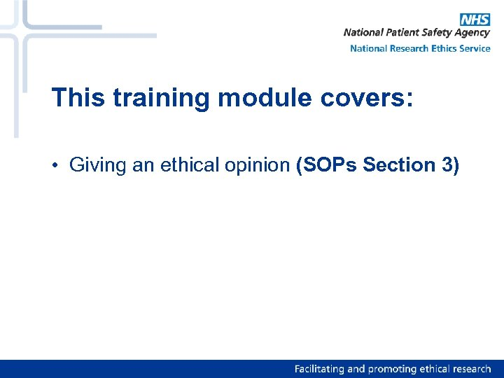 This training module covers: • Giving an ethical opinion (SOPs Section 3)