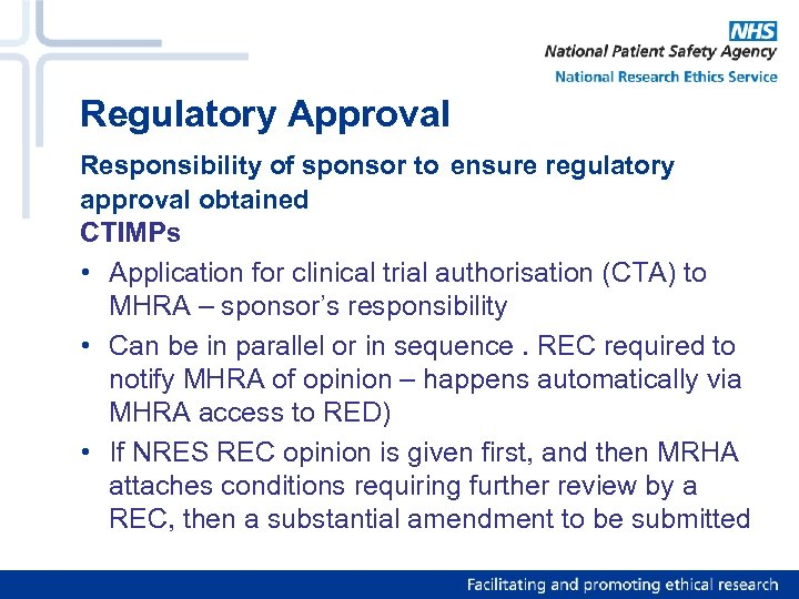 Regulatory Approval Responsibility of sponsor to ensure regulatory approval obtained CTIMPs • Application for