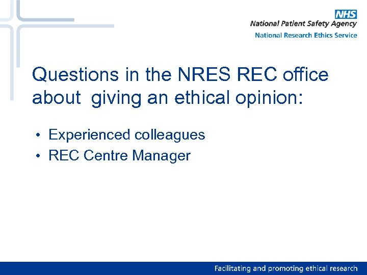 Questions in the NRES REC office about giving an ethical opinion: • Experienced colleagues